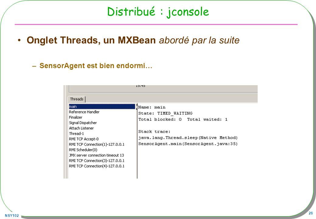 NSY102 26 Distribué : jconsole Onglet Threads, un MXBean abordé par la suite –SensorAgent est bien endormi…