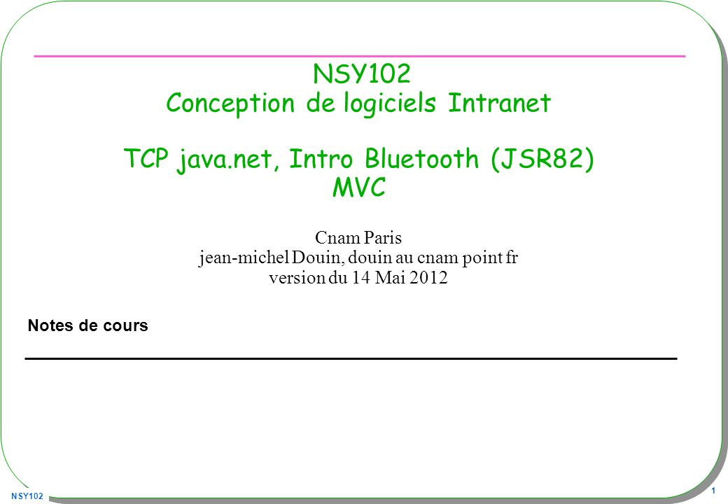 NSY102 62 Un serveur au complet public class SimpleBTSPPServer { public static void main(String[] args) throws Exception{ LocalDevice local = LocalDevice.getLocalDevice(); local.setDiscoverable(DiscoveryAgent.GIAC); StreamConnectionNotifier notifier =StreamConnectionNotifier (StreamConnectionNotifier)Connector.open( btspp://localhost: + 102030405060708090A0B0C0D0E0F010 ); StreamConnection conn = notifier.acceptAndOpen();StreamConnection InputStream in = conn.openInputStream(); ByteArrayOutputStream out = new ByteArrayOutputStream(); int data; while ((data = in.read()) != -1) { out.write(data); } System.out.println( message recu : + out.toString()); in.close(); conn.close(); notifier.close(); } } note : ci-dessus vous avez u n serveur dune seule connexion… cest peu… UUID