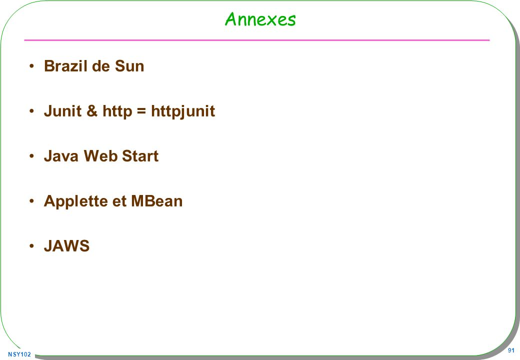 NSY102 91 Annexes Brazil de Sun Junit & http = httpjunit Java Web Start Applette et MBean JAWS