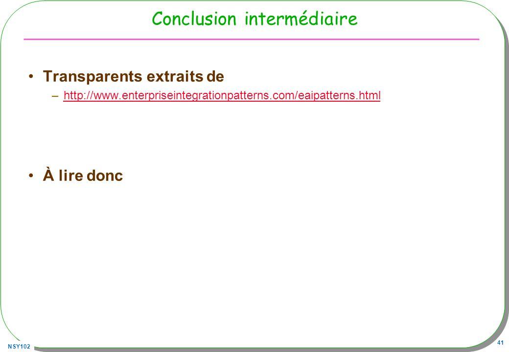 NSY102 41 Conclusion intermédiaire Transparents extraits de –http://www.enterpriseintegrationpatterns.com/eaipatterns.htmlhttp://www.enterpriseintegra