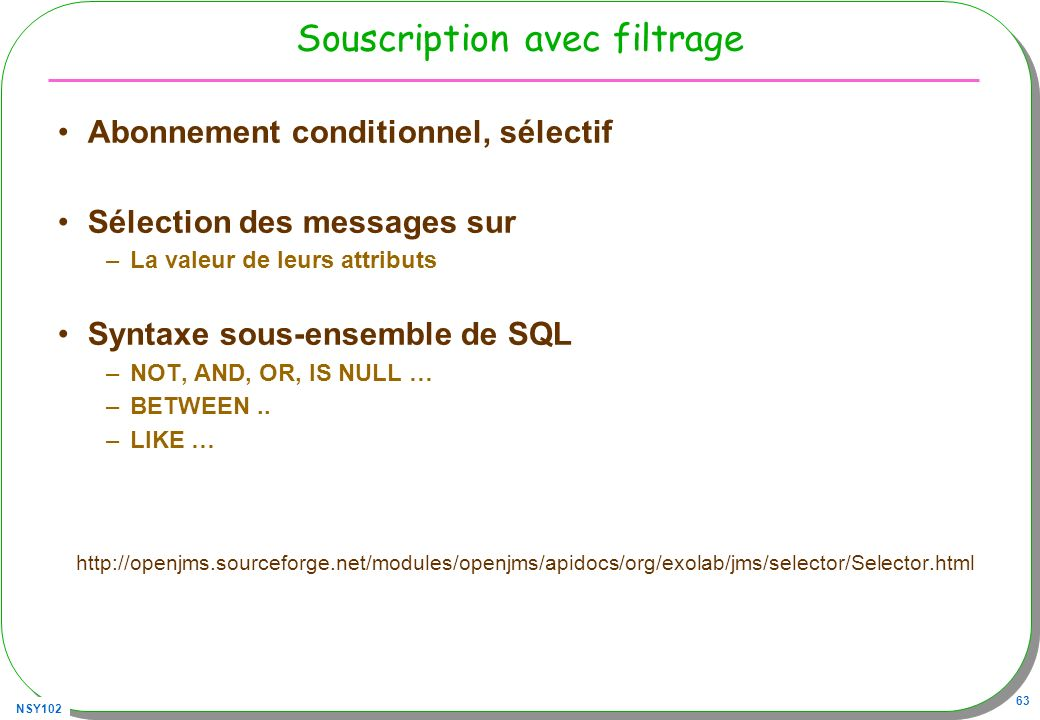 NSY102 63 Souscription avec filtrage Abonnement conditionnel, sélectif Sélection des messages sur –La valeur de leurs attributs Syntaxe sous-ensemble