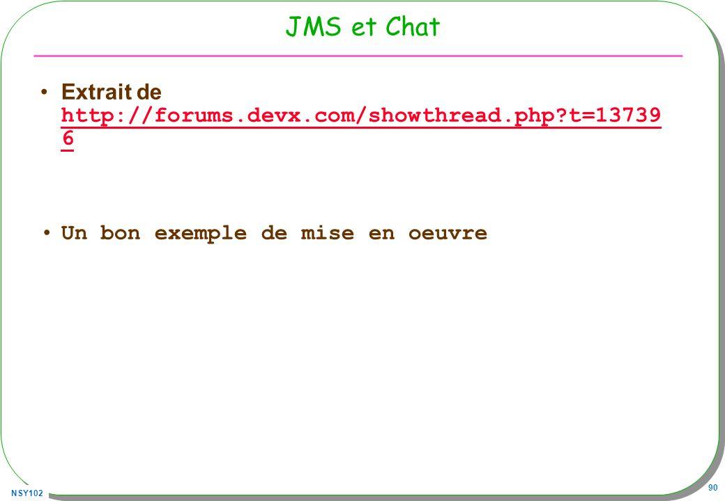 NSY102 90 JMS et Chat Extrait de http://forums.devx.com/showthread.php?t=13739 6 http://forums.devx.com/showthread.php?t=13739 6 Un bon exemple de mis