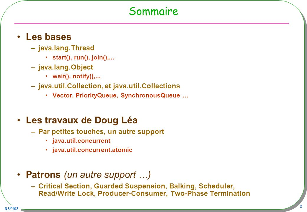 NSY102 2 Sommaire Les bases –java.lang.Thread start(), run(), join(),...