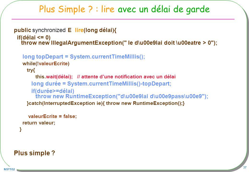 NSY102 37 Plus Simple ? : lire avec un délai de garde public synchronized E lire(long délai){ if(délai 0