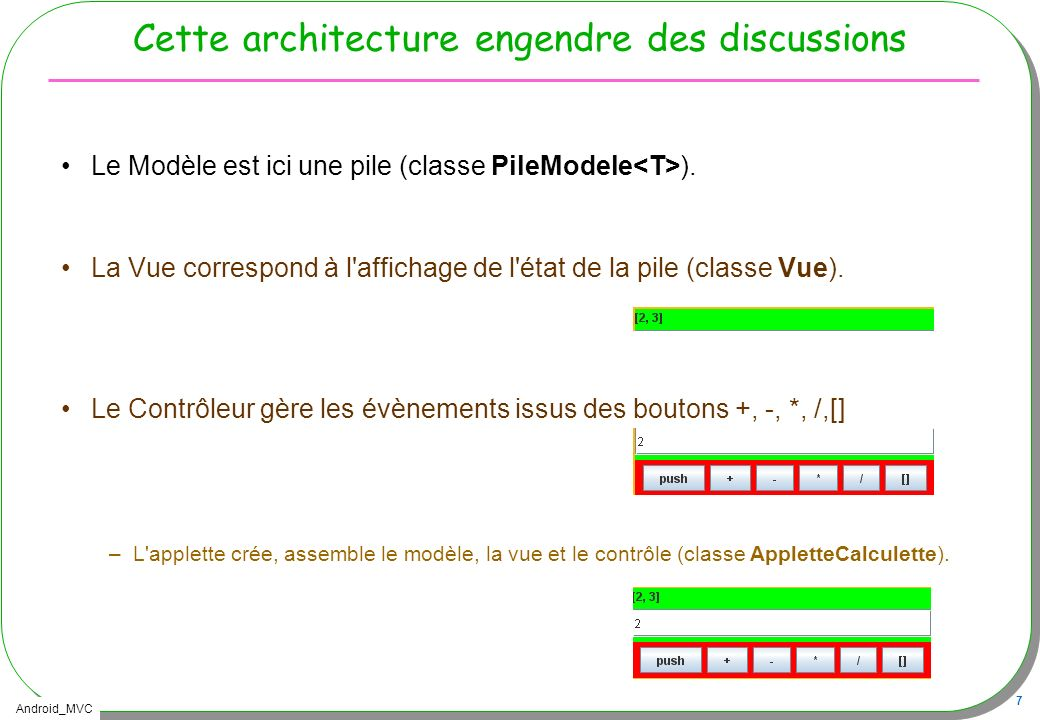 Android_MVC 48 Illustration du cycle de vie –Démonstration Touche « Retour » –onPause, onDestroy ….ok Touche Menu –onSaveInstanceState, onPause, onStop...ok –Sauvegarde par défaut … Un appel idem Rotation de lécran Ctrl-F11, Ctrl-F12 –… !!.