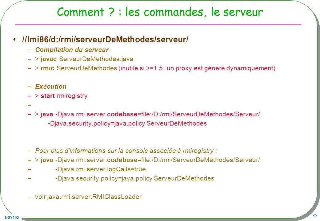 NSY102 25 Comment ? : les commandes, le serveur //lmi86/d:/rmi/serveurDeMethodes/serveur/ –Compilation du serveur –> javac ServeurDeMethodes.java –> r