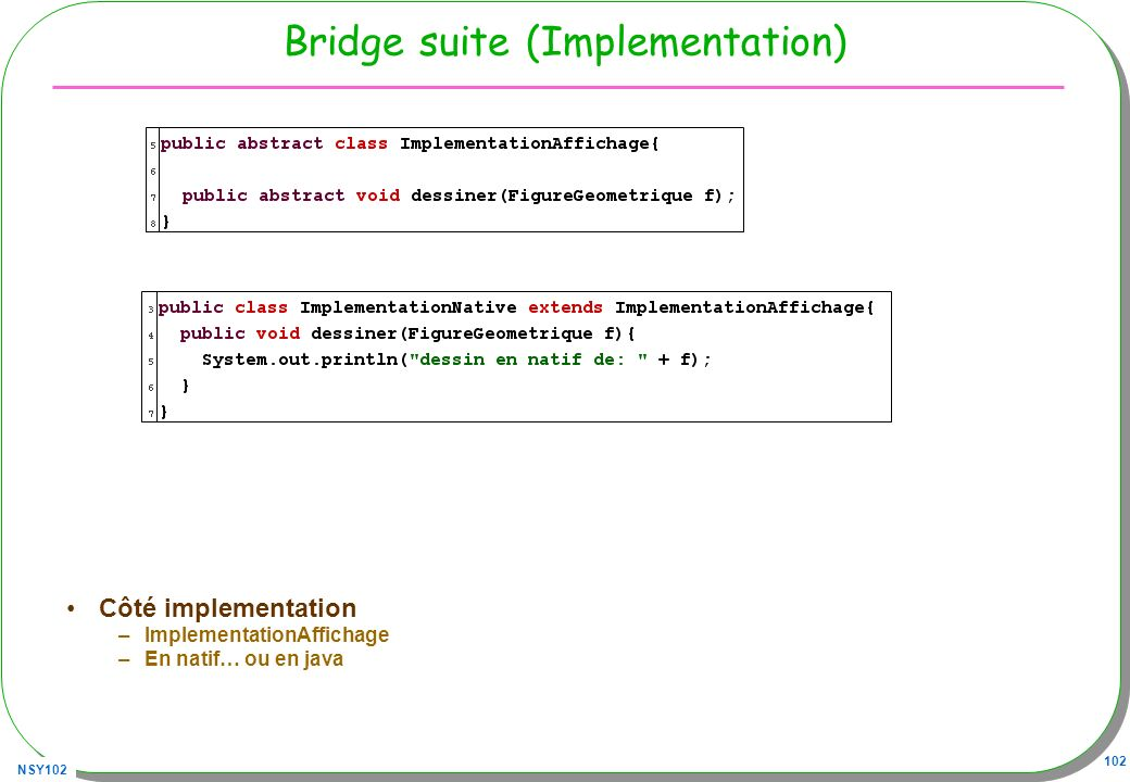 NSY102 102 Bridge suite (Implementation) Côté implementation –ImplementationAffichage –En natif… ou en java