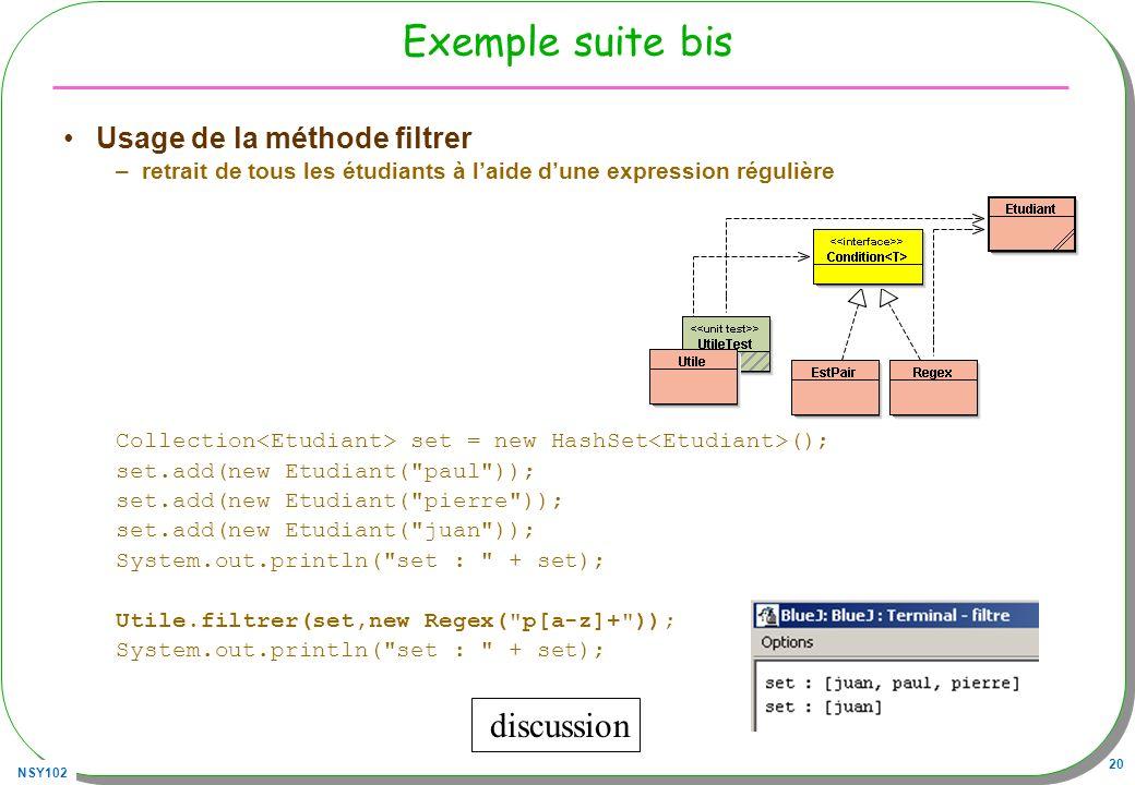 NSY102 20 Exemple suite bis Usage de la méthode filtrer –retrait de tous les étudiants à laide dune expression régulière Collection set = new HashSet