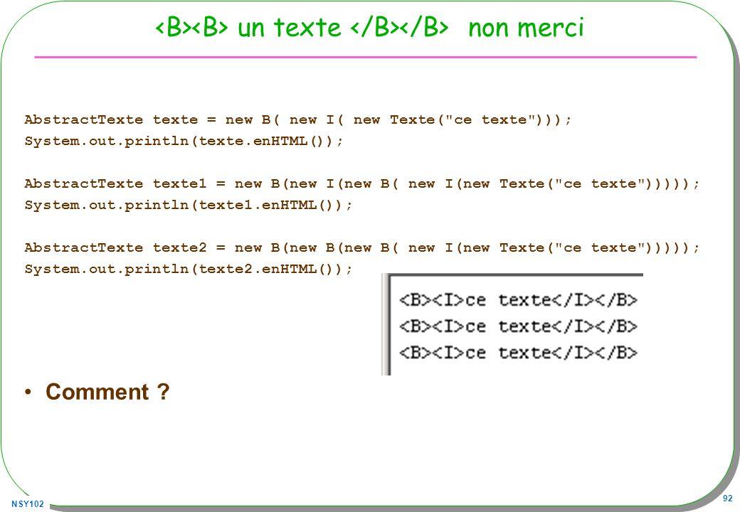 NSY102 92 un texte non merci AbstractTexte texte = new B( new I( new Texte(