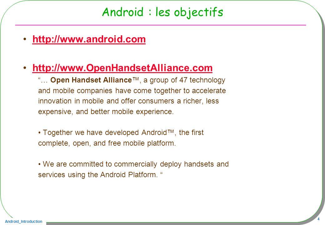 Android_Introduction 35 Dalvik VM, au lieu de JVM Machines à registres Chaque application à sa propre DVM –Communication inter-applications assurée par le middleware –Multi thread assuré par Linux –Accès aux capteurs par le noyau Linux