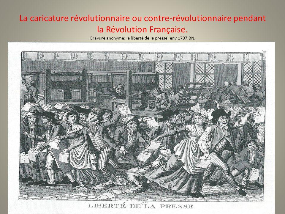 La caricature révolutionnaire ou contre-révolutionnaire pendant la Révolution Française. Gravure anonyme; la liberté de la presse, env 1797,BN.