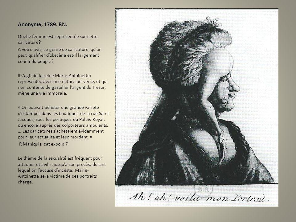Anonyme, 1789. BN. Quelle femme est représentée sur cette caricature? A votre avis, ce genre de caricature, quon peut qualifier dobscène est-il largem