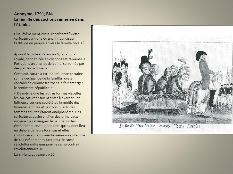 Anonyme, 1791; BN. La famille des cochons ramenée dans létable. Quel évènement est ici représenté? Cette caricature a-t-elle eu une influence sur latt