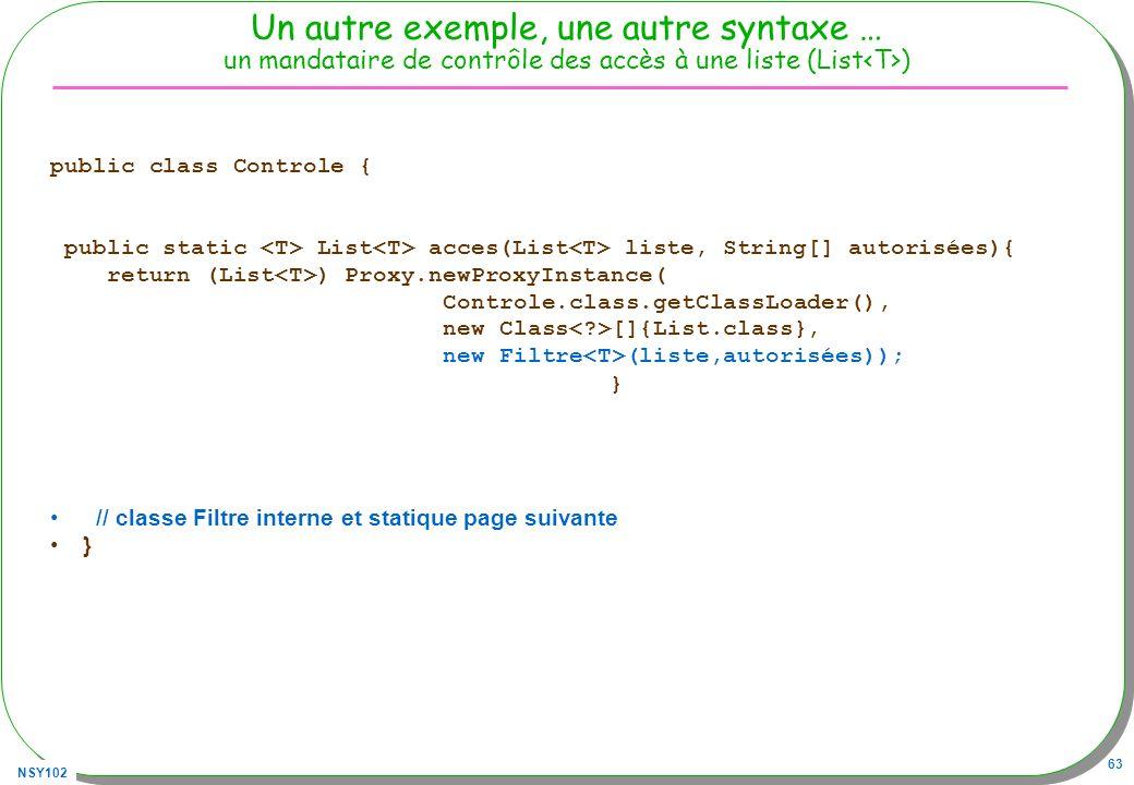 NSY102 63 Un autre exemple, une autre syntaxe … un mandataire de contrôle des accès à une liste (List ) public class Controle { public static List acc
