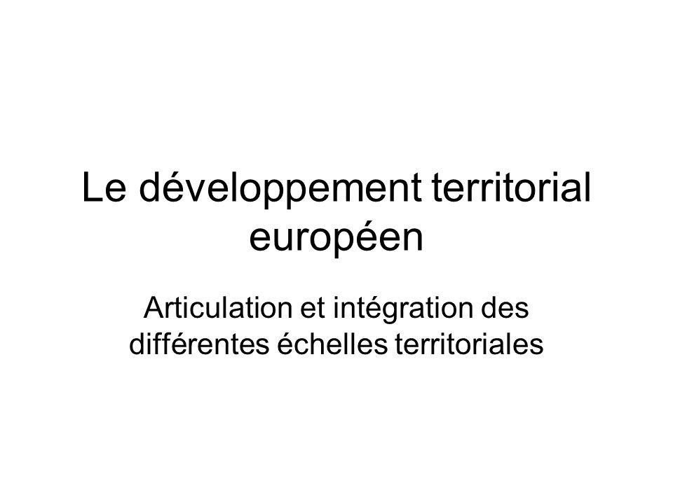 Le développement territorial européen Articulation et intégration des différentes échelles territoriales