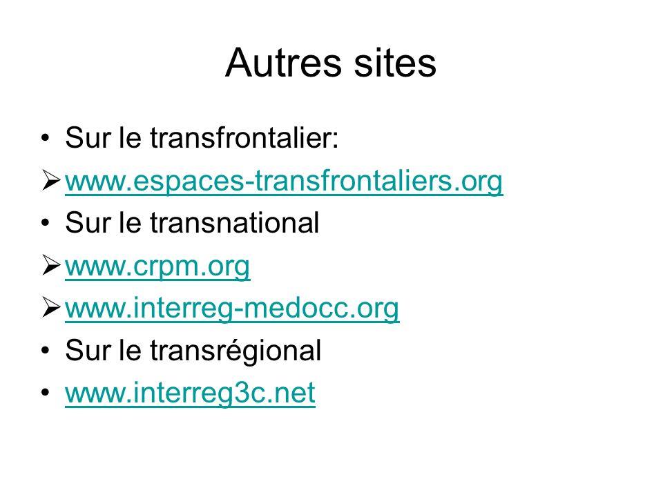 Autres sites Sur le transfrontalier: www.espaces-transfrontaliers.org Sur le transnational www.crpm.org www.interreg-medocc.org Sur le transrégional www.interreg3c.net