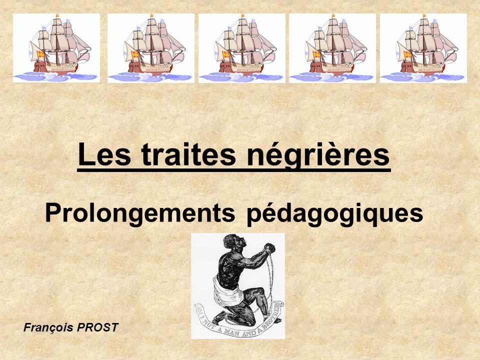 Les traites négrières Prolongements pédagogiques François PROST
