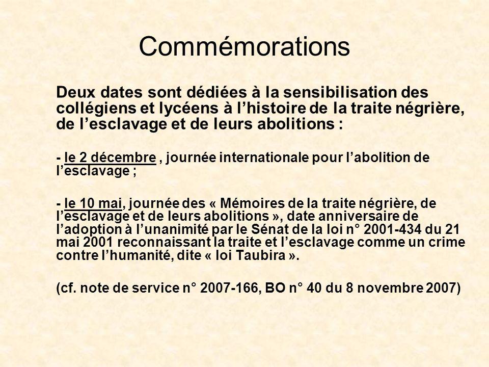 Commémorations Deux dates sont dédiées à la sensibilisation des collégiens et lycéens à lhistoire de la traite négrière, de lesclavage et de leurs abo