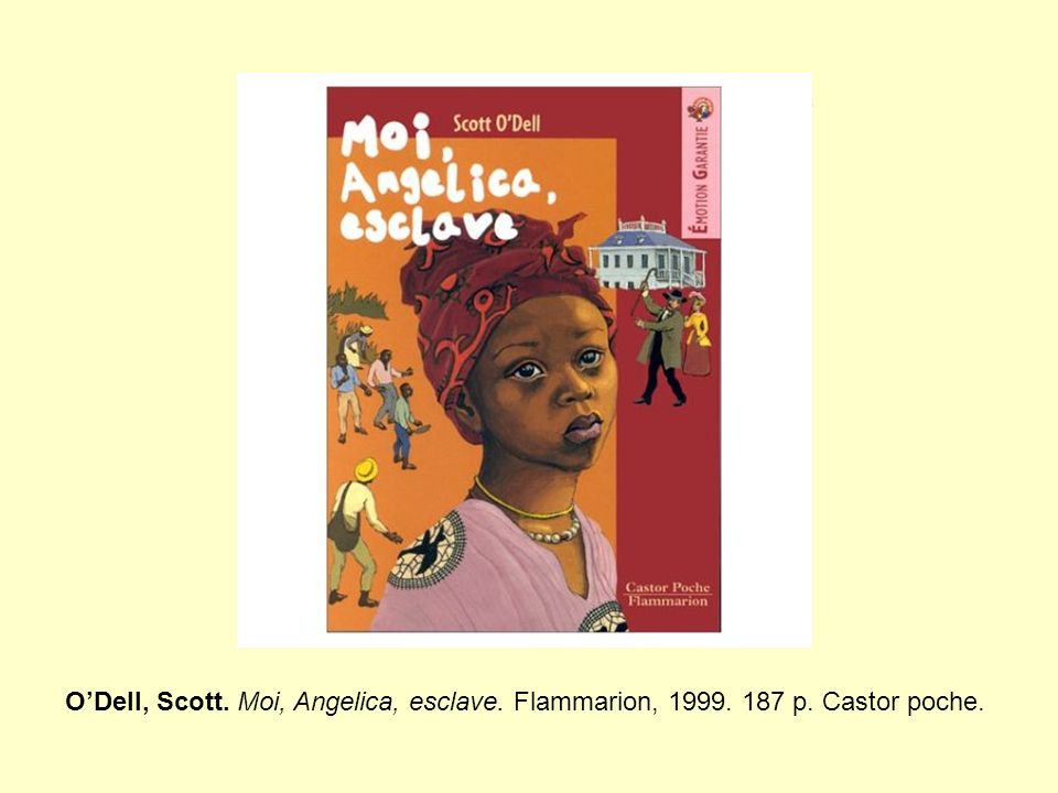 Littérature jeunesse ODell, Scott. Moi, Angelica, esclave. Flammarion, 1999. 187 p. Castor poche.