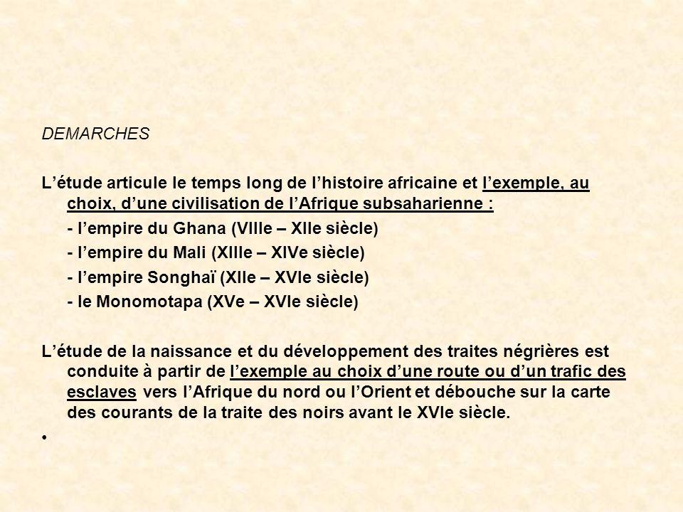 DEMARCHES Létude articule le temps long de lhistoire africaine et lexemple, au choix, dune civilisation de lAfrique subsaharienne : - lempire du Ghana