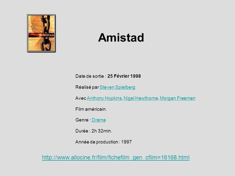 Amistad Date de sortie : 25 Février 1998 Réalisé par Steven SpielbergSteven Spielberg Avec Anthony Hopkins, Nigel Hawthorne, Morgan Freeman Anthony Ho