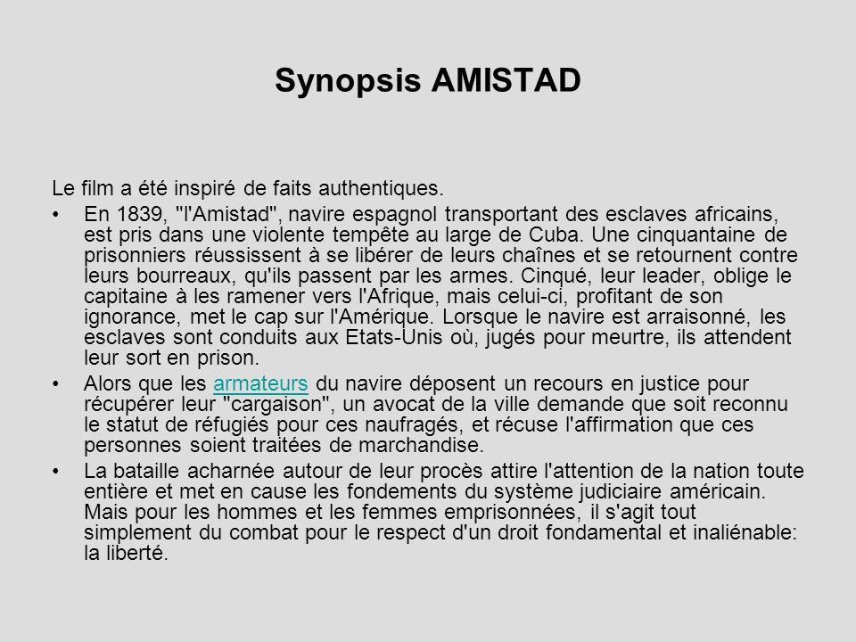Synopsis AMISTAD Le film a été inspiré de faits authentiques. En 1839,