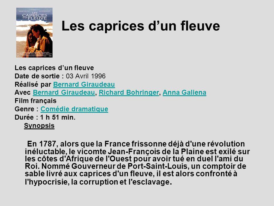 Les caprices dun fleuve Date de sortie : 03 Avril 1996 Réalisé par Bernard GiraudeauBernard Giraudeau Avec Bernard Giraudeau, Richard Bohringer, Anna