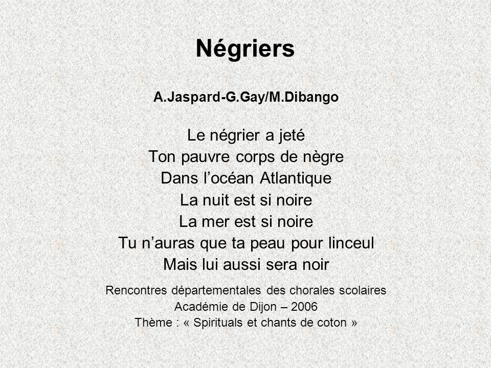 Négriers A.Jaspard-G.Gay/M.Dibango Le négrier a jeté Ton pauvre corps de nègre Dans locéan Atlantique La nuit est si noire La mer est si noire Tu naur