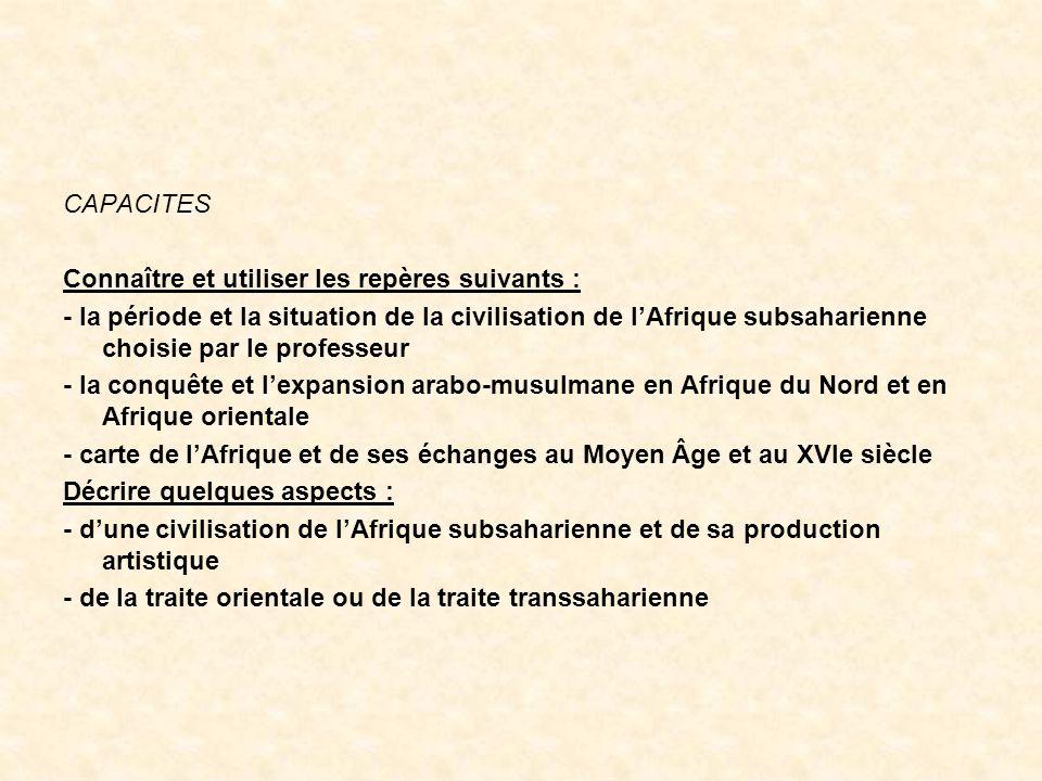 CAPACITES Connaître et utiliser les repères suivants : - la période et la situation de la civilisation de lAfrique subsaharienne choisie par le profes