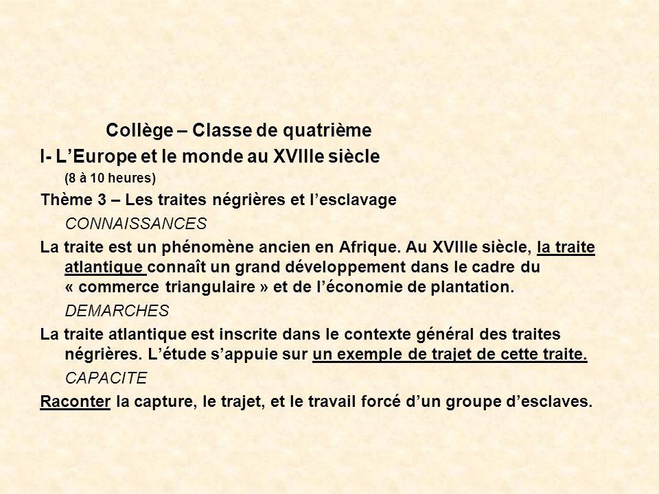 Collège – Classe de quatrième I- LEurope et le monde au XVIIIe siècle (8 à 10 heures) Thème 3 – Les traites négrières et lesclavage CONNAISSANCES La t