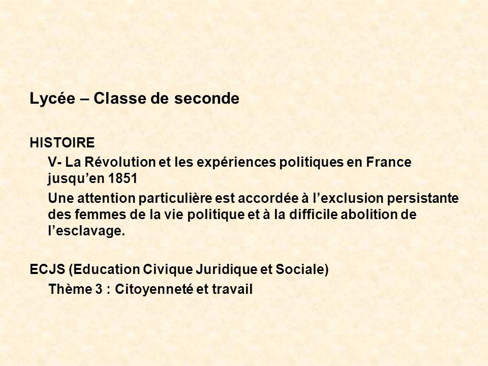 Lycée – Classe de seconde HISTOIRE V- La Révolution et les expériences politiques en France jusquen 1851 Une attention particulière est accordée à lex