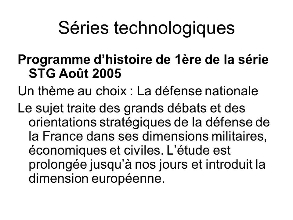 Séries technologiques Programme dhistoire de 1ère de la série STG Août 2005 Un thème au choix : La défense nationale Le sujet traite des grands débats