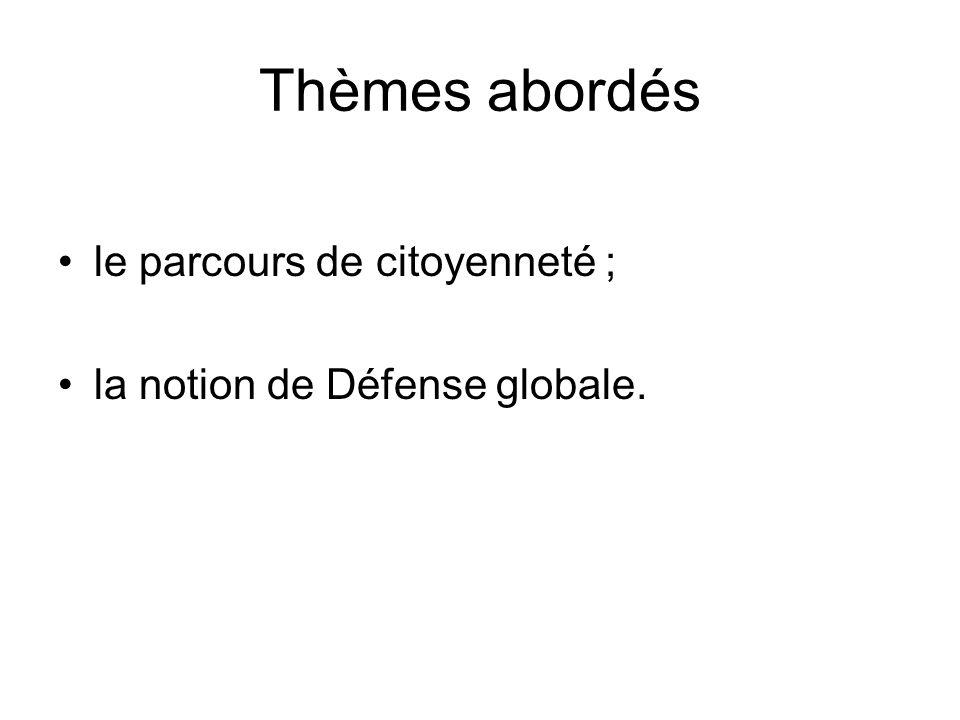 Thèmes abordés le parcours de citoyenneté ; la notion de Défense globale.