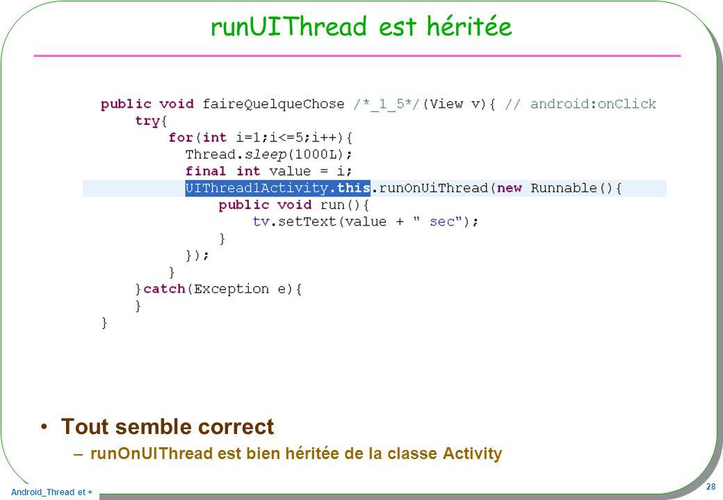 Android_Thread et + 28 runUIThread est héritée Tout semble correct –runOnUIThread est bien héritée de la classe Activity
