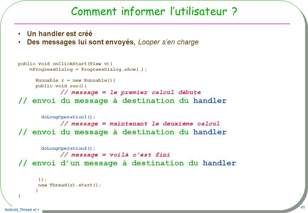 Android_Thread et + 41 Comment informer lutilisateur ? Un handler est créé Des messages lui sont envoyés, Looper sen charge public void onClickStart(V