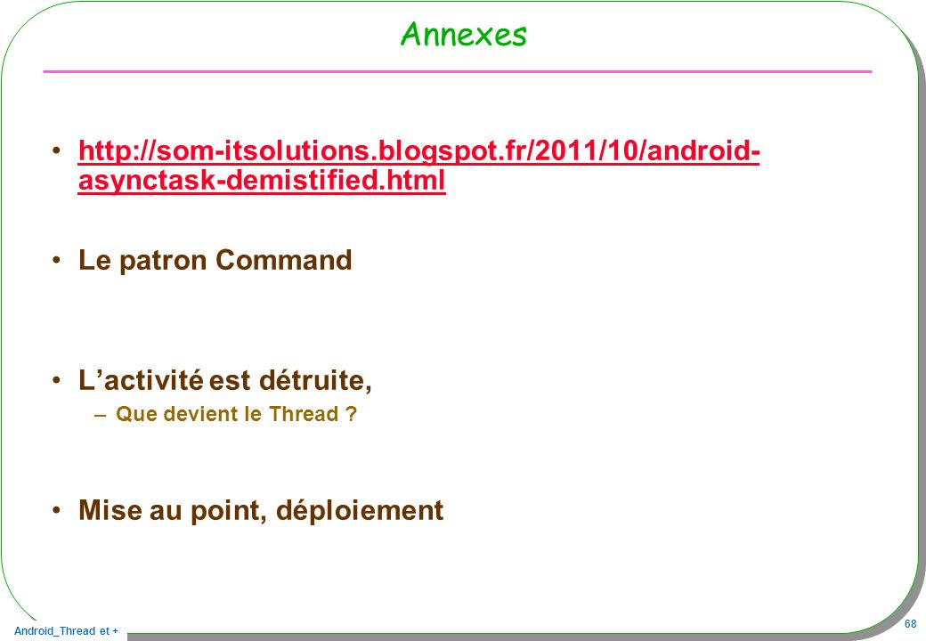 Android_Thread et + 68 Annexes http://som-itsolutions.blogspot.fr/2011/10/android- asynctask-demistified.htmlhttp://som-itsolutions.blogspot.fr/2011/1