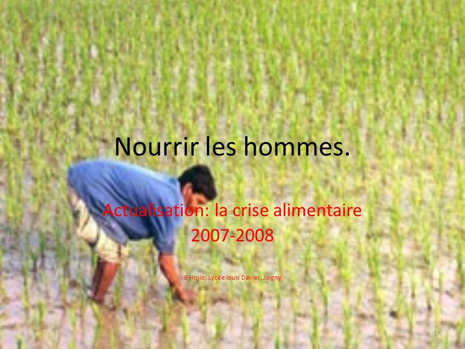 Nourrir les hommes. Actualisation: la crise alimentaire 2007-2008 B Hojlo; Lycée louis Davier, Joigny 1