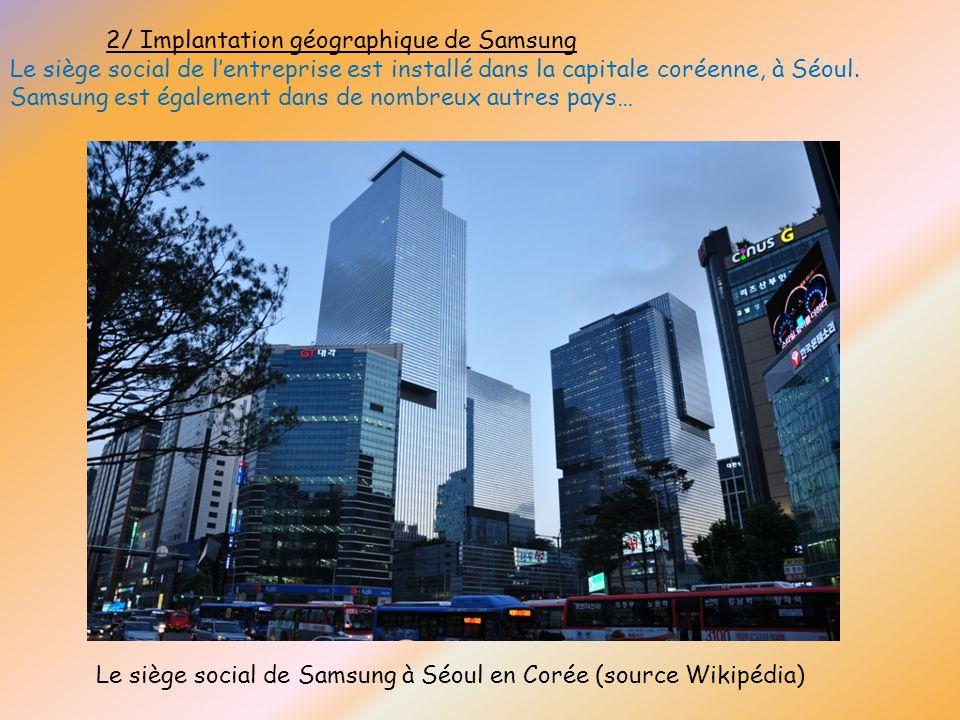 2/ Implantation géographique de Samsung Le siège social de lentreprise est installé dans la capitale coréenne, à Séoul. Samsung est également dans de