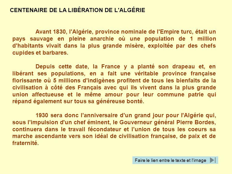 Avant 1830, l'Algérie, province nominale de l'Empire turc, était un pays sauvage en pleine anarchie où une population de 1 million d'habitants vivait