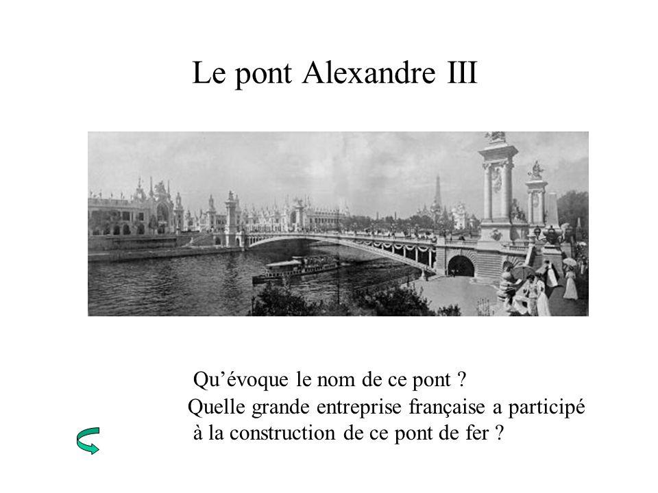 Le pont Alexandre III Quévoque le nom de ce pont ? Quelle grande entreprise française a participé à la construction de ce pont de fer ?