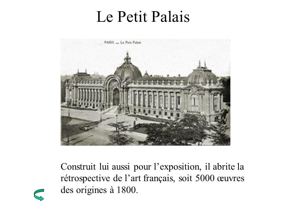Le Petit Palais Construit lui aussi pour lexposition, il abrite la rétrospective de lart français, soit 5000 œuvres des origines à 1800.