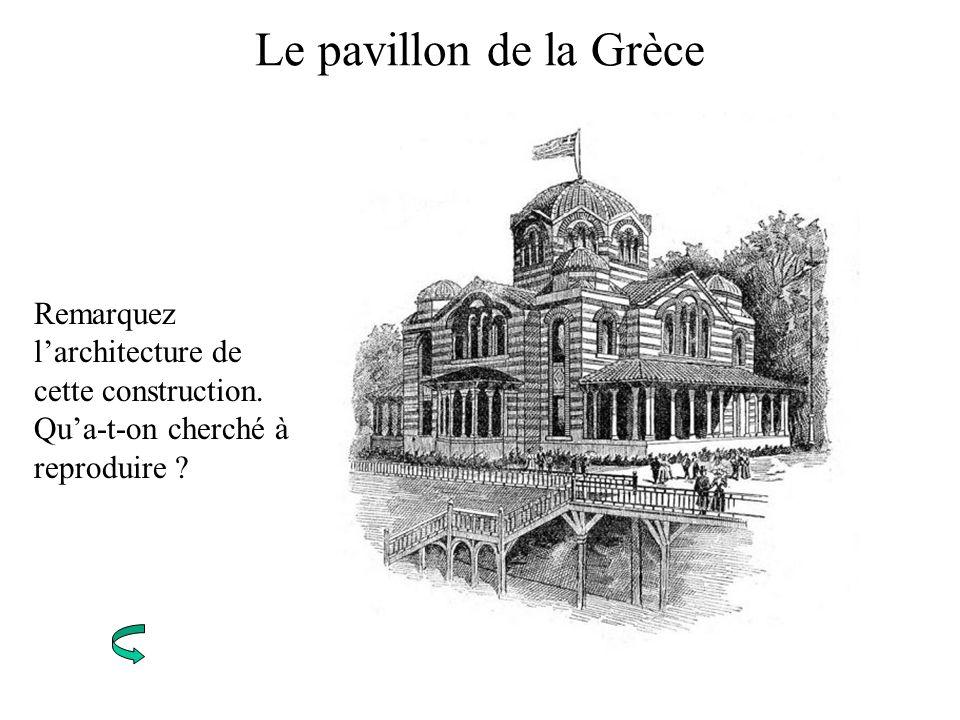 Le pavillon de la Grèce Remarquez larchitecture de cette construction. Qua-t-on cherché à reproduire ?
