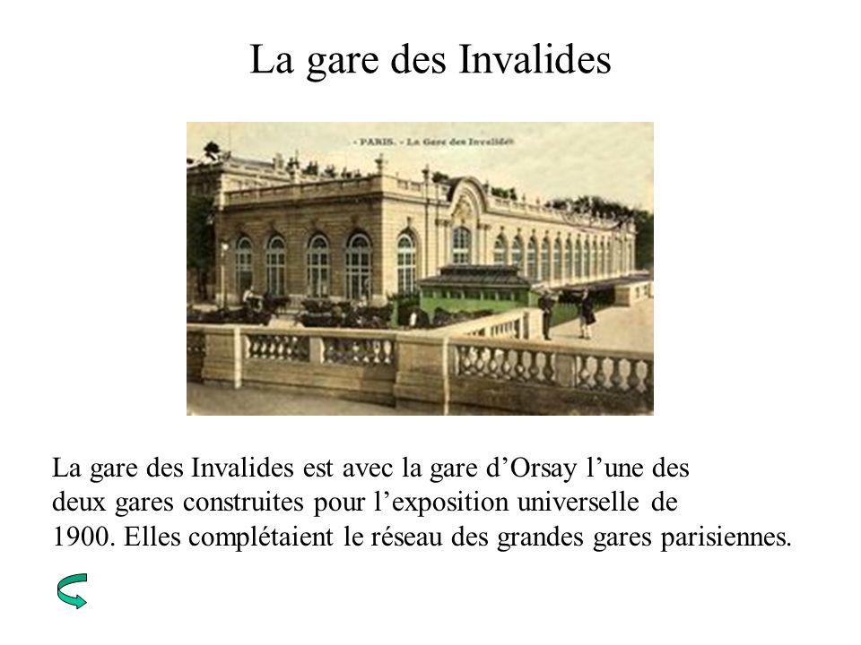 La gare des Invalides La gare des Invalides est avec la gare dOrsay lune des deux gares construites pour lexposition universelle de 1900. Elles complé