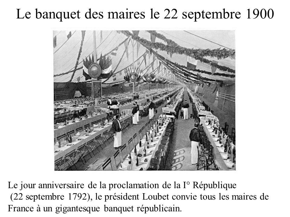 Le banquet des maires le 22 septembre 1900 Le jour anniversaire de la proclamation de la I° République (22 septembre 1792), le président Loubet convie