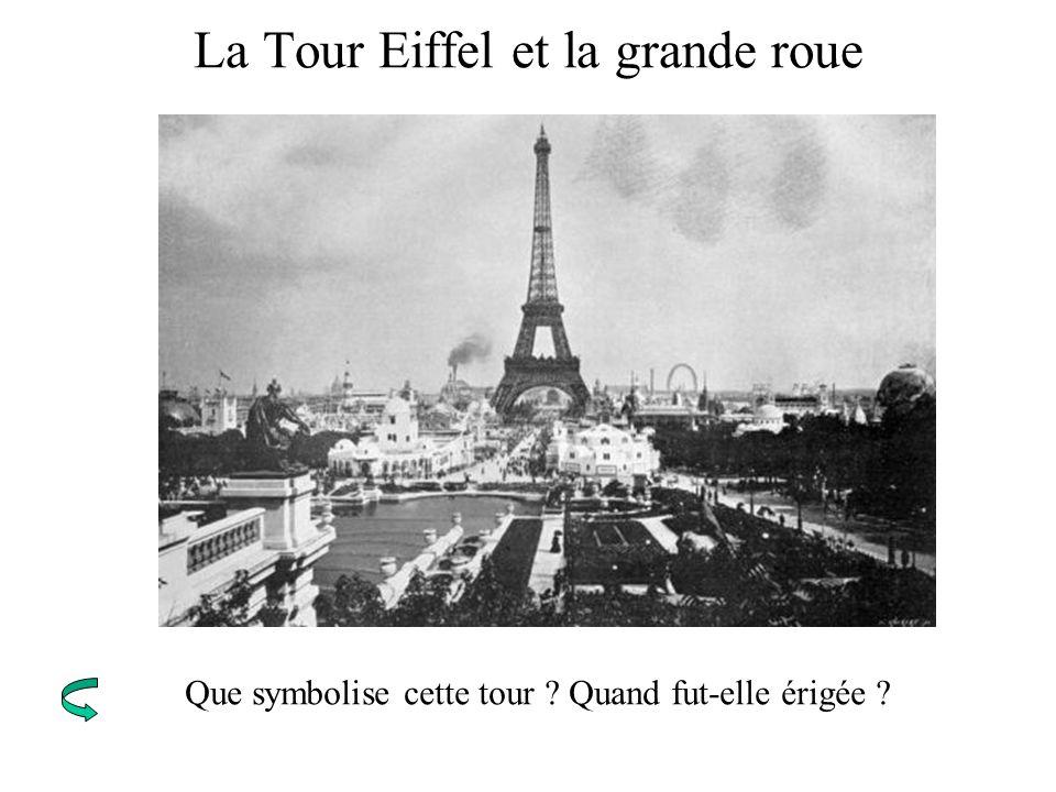La Tour Eiffel et la grande roue Que symbolise cette tour ? Quand fut-elle érigée ?