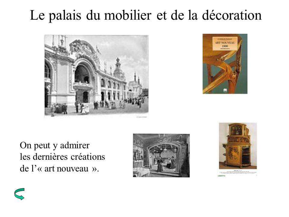 Le palais du mobilier et de la décoration On peut y admirer les dernières créations de l« art nouveau ».