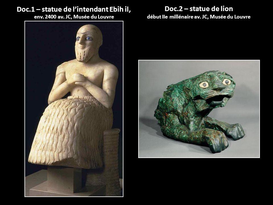 Doc.1 – statue de lintendant Ebih il, env. 2400 av. JC, Musée du Louvre Doc.2 – statue de lion début IIe millénaire av. JC, Musée du Louvre