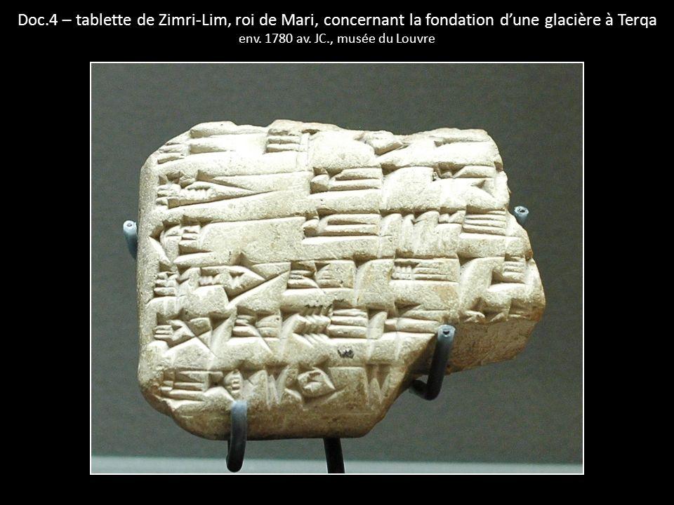 Doc.4 – tablette de Zimri-Lim, roi de Mari, concernant la fondation dune glacière à Terqa env. 1780 av. JC., musée du Louvre