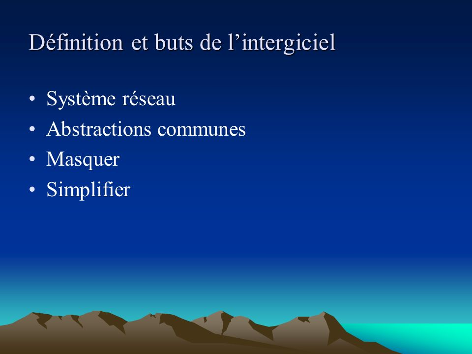 Définition et buts de lintergiciel Système réseau Abstractions communes Masquer Simplifier