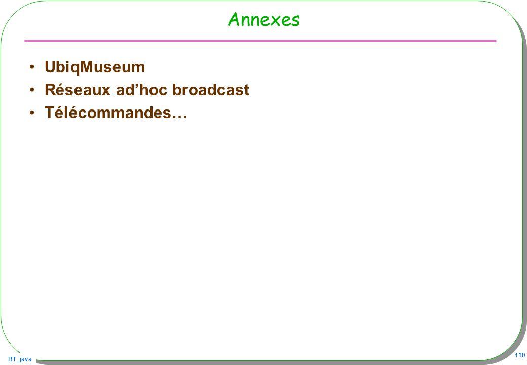 BT_java 110 Annexes UbiqMuseum Réseaux adhoc broadcast Télécommandes…